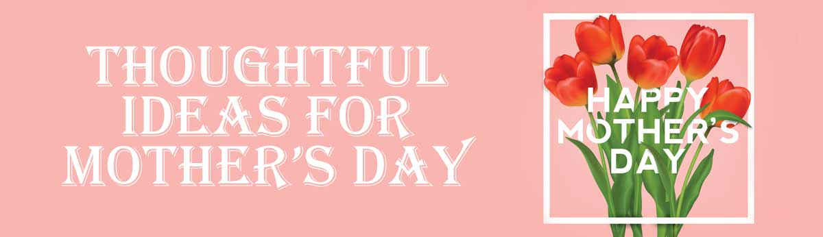 Thoughtful ideas for Mother's Day - quidmarketloans.com